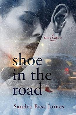 Shoe in the Road: A Boston Calbreth Novel by Sandra Bass Joines
