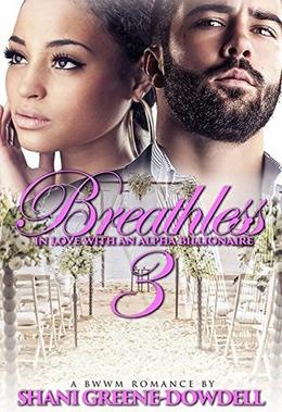 Breathless 3: In Love With An Alpha Billionaire by Shani Greene-Dowdell