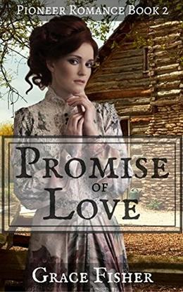 Promise of Love: Inspirational Pioneer Frontier Romance Novella by Grace Fisher