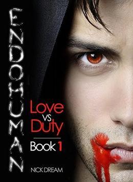 ENDOHUMAN: Love Vs Duty: Book 1 by Nick Dream