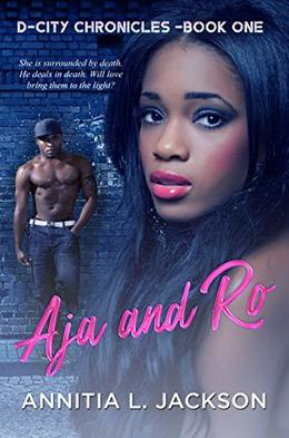 D-City Chronicles Book One: Aja and Ro by Annitia L. Jackson