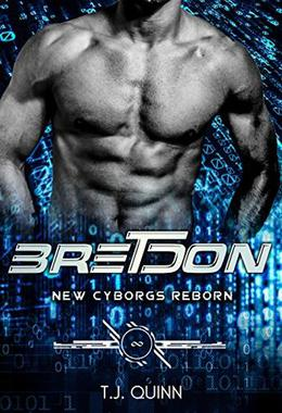 Bretdon: A Cyborg's fighting machine first and only Mate by T.J. Quinn