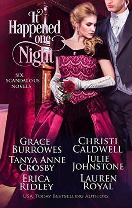 It Happened One Night: Six Scandalous Novels by Grace Burrowes, Christi Caldwell, Tanya Anne Crosby, Julie Johnstone, Erica Ridley, Lauren Royal