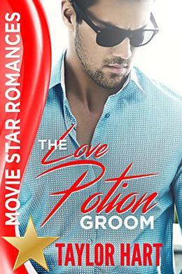 The Love Potion Groom: Movie Star Romances by Taylor Hart, Tamarah Bartmess