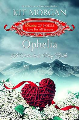 Ophelia: A Valentine's Day Bride by Kit Morgan