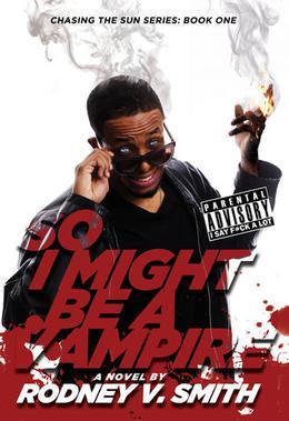 So I Might Be a Vampire by Rodney V. Smith