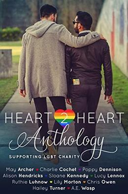 Heart2Heart: A Charity Anthology by May Archer, Charlie Cochet, Poppy Dennison, Alison Hendricks, Sloane Kennedy, Lucy Lennox, Ruthie Luhnow, Lily Morton, Chris Owen, Hailey Turner, A.E. Wasp