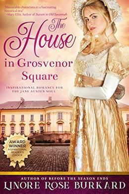 The House in Grosvenor Square: A Novel of Regency England by Linore Rose Burkard