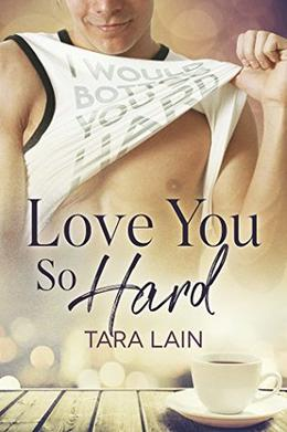 Love You So Hard by Tara Lain