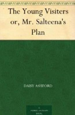 The Young Visiters, or Mr. Salteena's Plan by Daisy Ashford