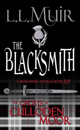 The Blacksmith: A Highlander Romance by L.L. Muir, The Ghosts of Culloden Moor
