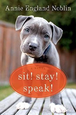 Sit! Stay! Speak! by Annie England Noblin