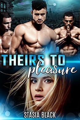 Theirs to Pleasure: a Reverse Harem Romance by Stasia Black