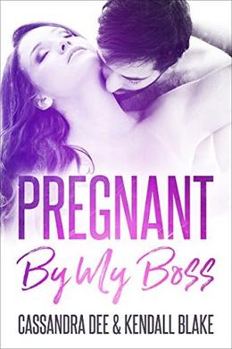 Pregnant By My Boss: A Bad Boy Secret Baby Romance Compilation by Cassandra Dee, Kendall Blake