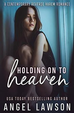 Holding On To Heaven: A Reverse Harem Contemporary Romance by Angel Lawson