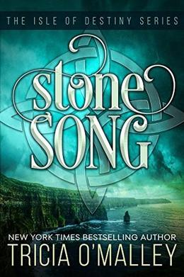Stone Song: The Isle of Destiny Series by Tricia O'Malley