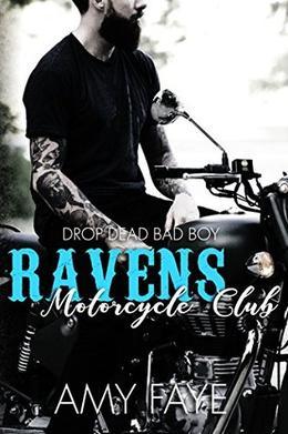 Ravens Motorcycle Club: Drop Dead Bad Boy by Amy Faye