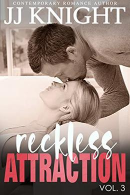 Reckless Attraction Vol. 3 by J.J. Knight