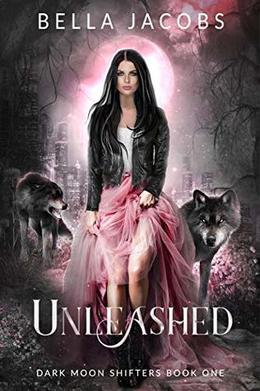 Unleashed: A Reverse Harem Shifter Urban Fantasy by Bella Jacobs