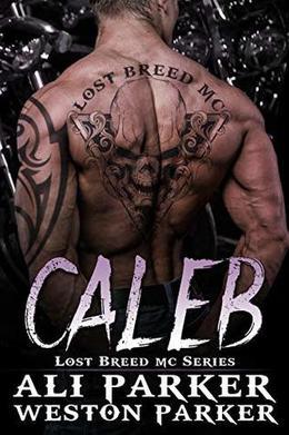 Caleb: A Gritty Bad Boy MC Romance by Ali Parker, Weston Parker