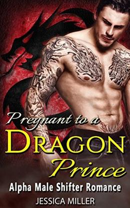 Pregnant to a Dragon Prince : Alpha Male Shifter Romance by Jessica Miller