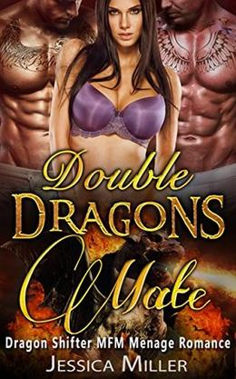 Double Dragons Mate : Dragon Shifter MFM Menage Romance by Jessica Miller