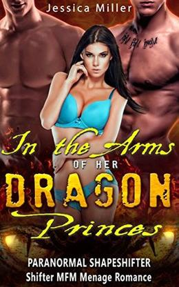 In the Arms of the Dragon Princes: Paranormal Shapeshifter Shifter MFM Menage Romance by Jessica Miller