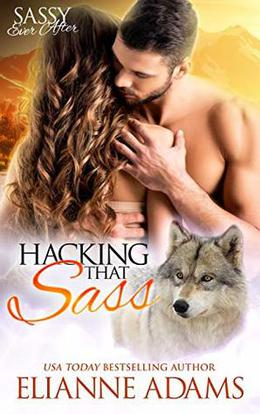 Hacking That Sass: Sassy Ever After by Elianne Adams
