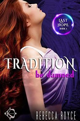 Tradition Be Damned by Rebecca Royce