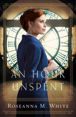 An Hour Unspent by Roseanna M. White