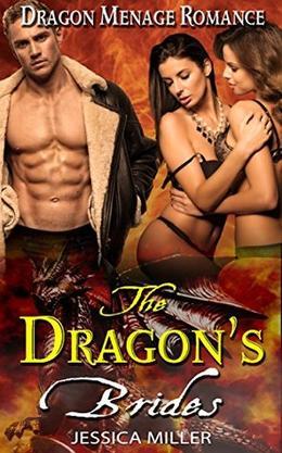 The Dragon's Brides : Dragon Menage Romance by Jessica Miller