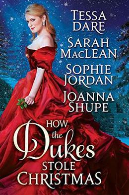 How the Dukes Stole Christmas: A Holiday Romance Anthology by Tessa Dare, Sarah MacLean, Sophie Jordan, Joanna Shupe