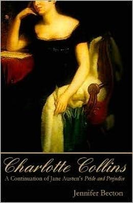 Charlotte Collins: A Continuation of Jane Austen's Pride and Prejudice by Jennifer Becton