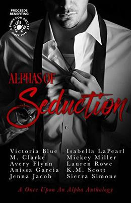 Alphas of Seduction by Victoria Blue, M. Clarke, Avery Flynn, Anissa Garcia, Jenna Jacob, Isabella LaPearl, Mickey Miller, Lauren Rowe, K.M. Scott, Sierra Simone