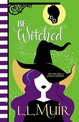 Be Witched: A Cozy Paranormal Mystery by L.L. Muir