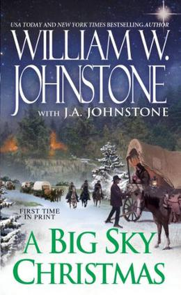A Big Sky Christmas by William W. Johnstone, J.A. Johnstone