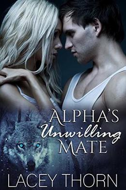 Alpha's Unwilling Mate by Lacey Thorn