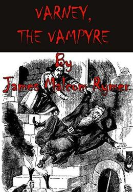 Varney the Vampire, or, The Feast of Blood by James Malcom Rymer, Thomas Peckett Prest