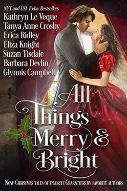 All Things Merry and Bright: A Very Special Christmas Tale Collection by Kathryn Le Veque, Tanya Anne Crosby, Erica Ridley, Eliza Knight, Barbara Devlin, Suzan Tisdale, Glynnis Campbell