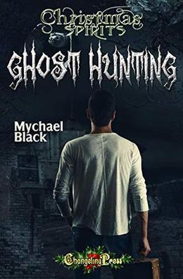 Ghost Hunting by Mychael Black