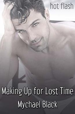 Making Up for Lost Time  (Hot Flash) by Mychael Black