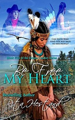Be Free My Heart  (Book Five of the Dream Catchers) by Rita Hestand