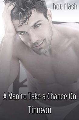 A Man to Take a Chance On  (Hot Flash) by Tinnean