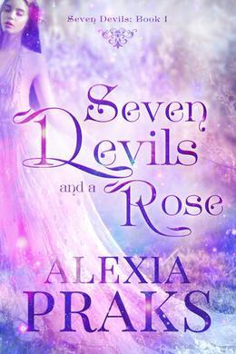 Seven Devils and a Rose: a Reverse Harem Fantasy Romance by Alexia Praks