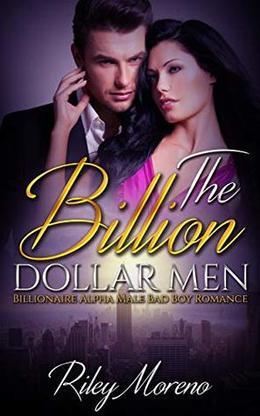 The Billion Dollar Men - Bad Boy Alpha Billionaires by Riley Moreno