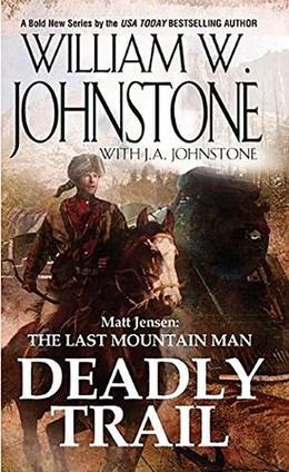 Matt Jensen, The Last Mountain Man: Deadly Trail by William W. Johnstone, J.A. Johnstone