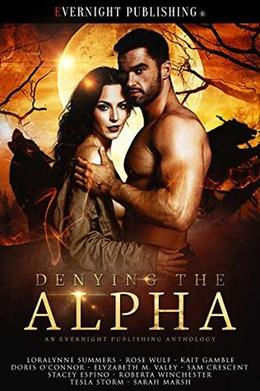 Denying the Alpha by Sam Crescent, Loralynne Summers, Rose Wulf, Kait Gamble, Doris O'Connor, Elyzabeth M. VaLey, Stacey Espino, Roberta Winchester, Tesla Storm, Sarah Marsh