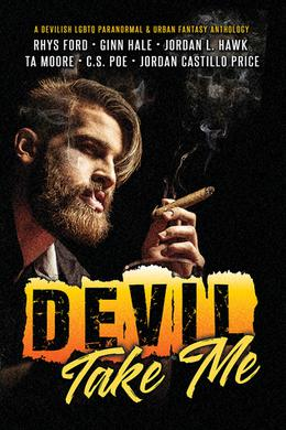 Devil Take Me by Rhys Ford, Ginn Hale, Jordan L. Hawk, T.A. Moore, C.S. Poe, Jordan Castillo Price, Tricia Kristufek