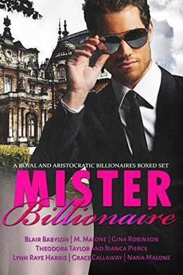 Mister Billionaire Boxed Set: Seven Royal and Aristocratic Romantic Suspense Billionaire Novels by Blair Babylon, M. Malone, Gina Robinson, Theodora Taylor, Lynn Raye Harris, Grace Callaway, Nana Malone, Bianca Pierce