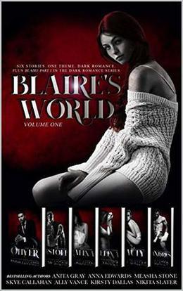 BLAIRE'S WORLD: Volume One by Anita Gray, Measha Stone, Nikita Slater, Kirsty Dallas, Anna Edwards, Skye Callahan, Ally Vance, Amy QDesign